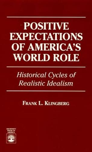 Positive Expectations of America's World Role: Historical Cycles of Realistic Idealism (Paperback)