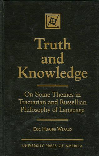 Truth and Knowledge: On Some Themes in Tractarian and Russellian Philosophy of Language (Hardback)