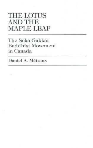 The Lotus and the Maple Leaf: The Soka Gakkai Buddhist Movement in Canada (Hardback)
