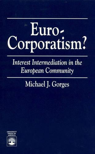 Euro-Corporatism?: Interest Intermediation in the European Community (Hardback)