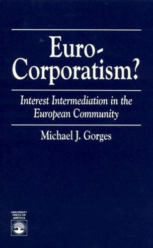 Euro-Corporatism?: Interest Intermediation in the European Community (Paperback)