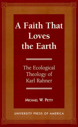 A Faith That Loves the Earth: Ecological Theology of Karl Rahner (Hardback)