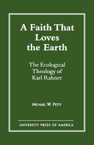 A Faith That Loves the Earth: Ecological Theology of Karl Rahner (Paperback)