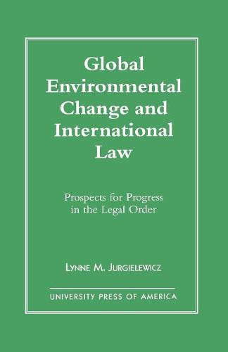 Global Environmental Change and International Law: Prospects for Progress in the Legal Order (Paperback)