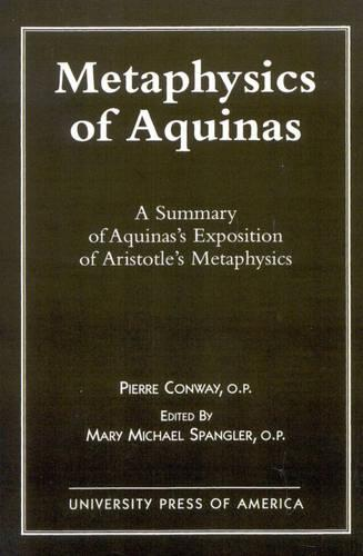 "Metaphysics of Aquinas: A Summary of Aquinas's ""Exposition of Aristotle's Metaphysics"" (Paperback)"