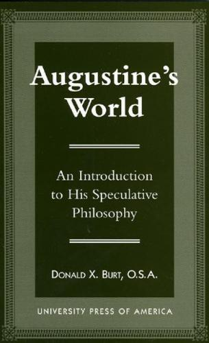 Augustine's World: An Introduction to his Speculative Philosophy (Hardback)