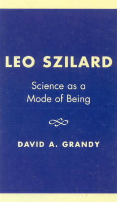 Leo Szilard: Science as a Mode of Being (Hardback)