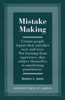 Mistake Making: Certain People Repeat Their Mistakes Over and Over - Not Learning from Experience, They Subject Themselves to Unrelenting Punishment (Paperback)