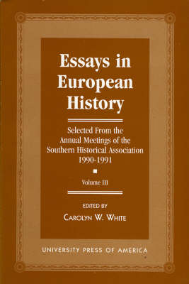 Essays in European History: Selected From the Annual Meetings of the Southern Historical Association, 1990-1991 - Vol. III (Paperback)