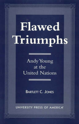 Flawed Triumphs: Andy Young at the United Nations (Hardback)