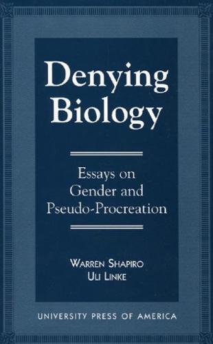 Denying Biology: Essays in Gender and Pseudo-Procreation (Hardback)