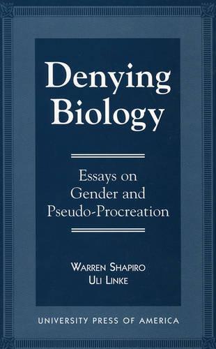 Denying Biology: Essays in Gender and Pseudo-Procreation (Paperback)