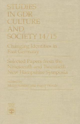 Changing Identities in East Germany: Selected Papers from the Nineteenth and Twentieth New Hampshire Symposia Studies in GDR Culture and Society 14/15 - Studies in GDR Culture and Society Series (Hardback)