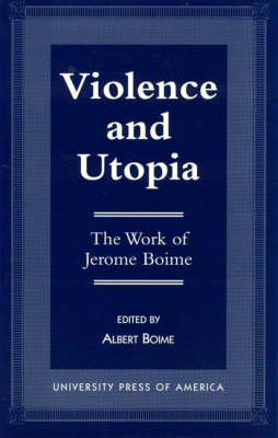 Violence and Utopia: The Work of Jerome Boime (Hardback)