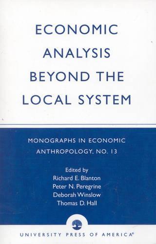 Economic Analysis Beyond the Local System - Monographs in Economic Anthropology Series No.13 (Paperback)