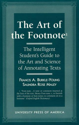 The Art of the Footnote: The Intelligent Student's Guide to the Art and Science of Annotating Texts (Hardback)