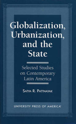 Globalization, Urbanization, and the State: Selected Studies on Contemporary Latin America (Paperback)