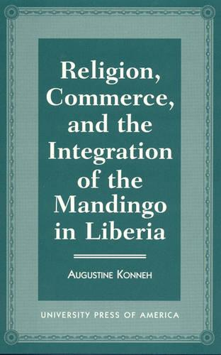 Religion, Commerce, and the Integration of the Mandingo in Liberia (Hardback)