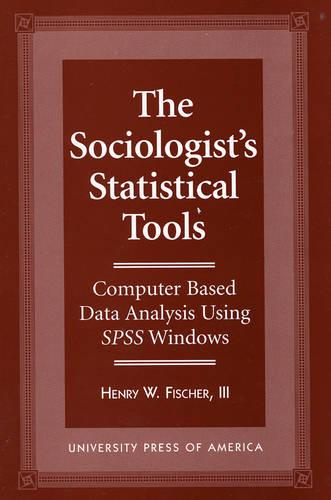 The Sociologist's Statistical Tools: Computer Based Analysis Using SPSS Windows (Paperback)
