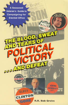 The Blood, Sweat, and Tears of Political Victory...and Defeat (Paperback)