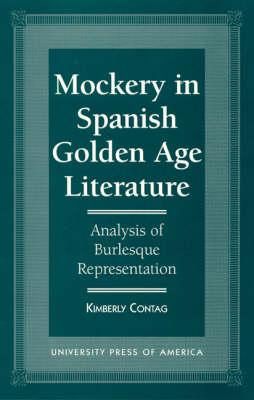 Mockery in Spanish Golden Age Literature: Analysis of Burlesque Representation (Hardback)