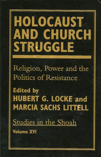 Holocaust and Church Struggle: Religion, Power and the Politics of Resistance - Studies in the Shoah Series v.16 (Hardback)