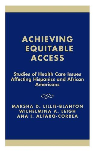 Achieving Equitable Access: Studies of Health Care Issues Affecting Hispanics and African Americans - Joint Center for Political and Economic Studies (Hardback)