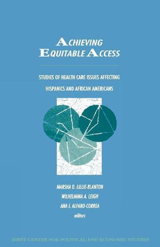 Achieving Equitable Access: Studies of Health Care Issues Affecting Hispanics and African Americans - Joint Center for Political and Economic Studies (Paperback)