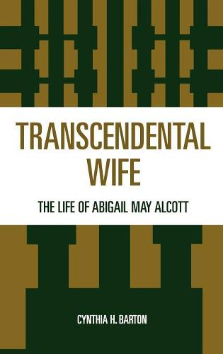 Transcendental Wife: The Life of Abigail May Alcott (Hardback)