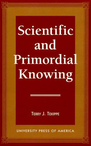 Scientific and Primordial Knowing (Hardback)