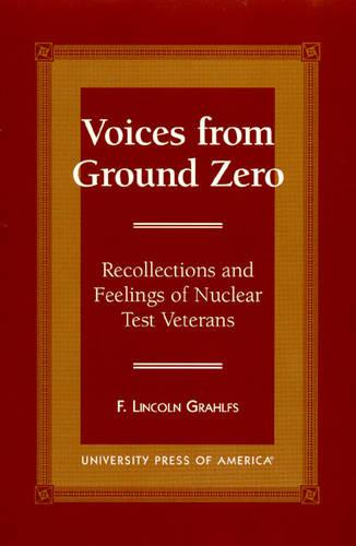 Voices From Ground Zero: Recollections and Feelings of Nuclear Test Veterans (Hardback)
