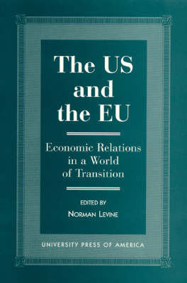 The US and the EU: Economic Relations in a World of Transition (Hardback)