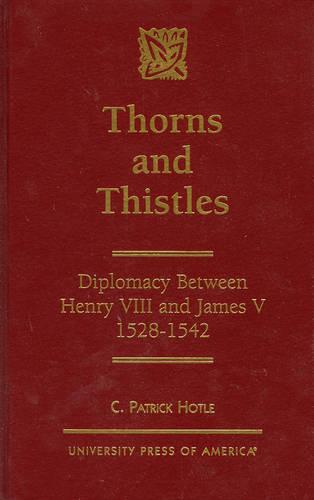 Thorns and Thistles: Diplomacy Between Henry VIII and James V, 1528-1542 (Hardback)