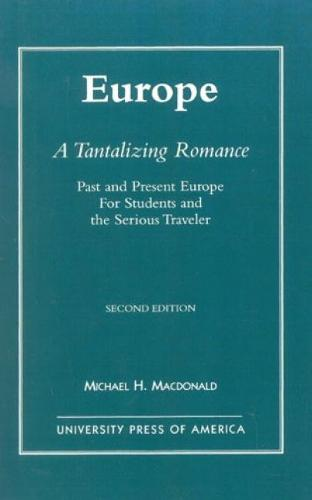 Europe, A Tantalizing Romance: Past and Present Europe for Students and the Serious Traveler (Hardback)