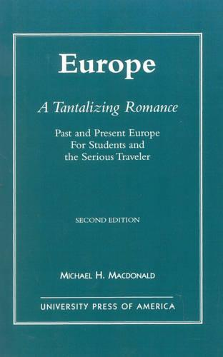 Europe, A Tantalizing Romance: Past and Present Europe for Students and the Serious Traveler (Paperback)