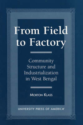 From Field to Factory: Community Structure and Industrialization in West Bengal (Paperback)