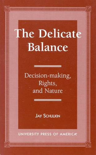 The Delicate Balance: Decision-making, Rights, and Nature (Hardback)