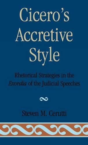 Cicero's Accretive Style: Rhetorical Strategies in the Exordia of the Judicial Speeches (Hardback)