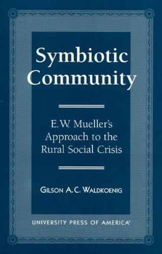 Symbiotic Community: E. W. Mueller's Approach to the Rural Social Crisis (Paperback)