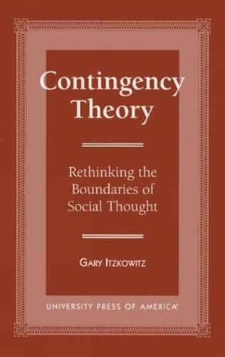 Contingency Theory: Rethinking the Boundaries of Social Thought (Paperback)