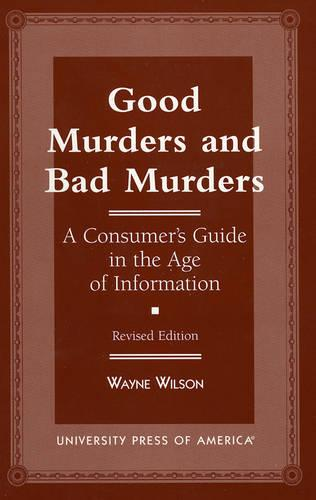 Good Murders and Bad Murders: A Consumer's Guide in the Age of Information (Paperback)