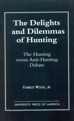 The Delights and Dilemmas of Hunting: The Hunting Versus Anti-Hunting Debate (Paperback)