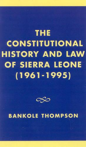 The Constitutional History and Law of Sierra Leone (1961-1995) (Hardback)