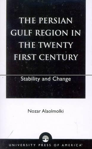 The Persian Gulf Region in the Twenty First Century: Stability and Change (Paperback)