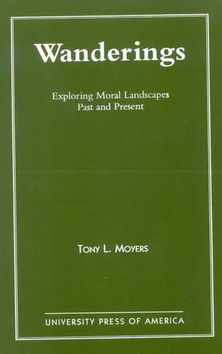 Wanderings: Exploring Moral Landscapes Past and Present (Paperback)