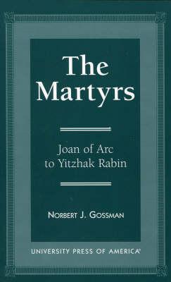 The Martyrs: Joan of Arc to Yitzhak Rabin (Paperback)