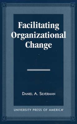 Facilitating Organizational Change (Paperback)