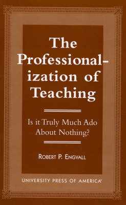 The Professionalization of Teaching: Is It Truly Much Ado About Nothing? (Paperback)
