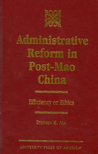 Administrative Reform in Post-Mao China: Efficiency or Ethics? (Hardback)