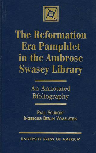 The Reformation Era Pamphlet in the Ambrose Swasey Library: An Annotated Bibliography (Hardback)